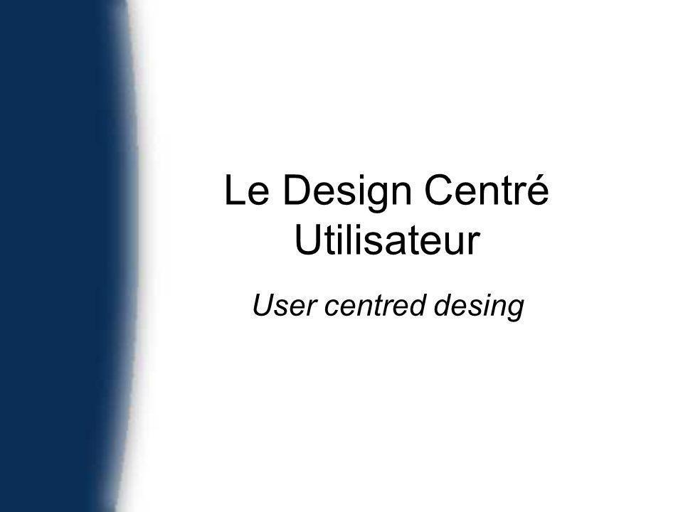 Le Design Centré Utilisateur User centred desing