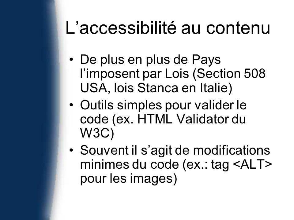 Laccessibilité au contenu De plus en plus de Pays limposent par Lois (Section 508 USA, lois Stanca en Italie) Outils simples pour valider le code (ex.