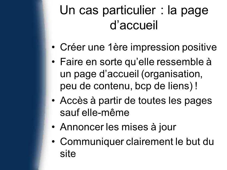 Un cas particulier : la page daccueil Créer une 1ère impression positive Faire en sorte quelle ressemble à un page daccueil (organisation, peu de contenu, bcp de liens) .
