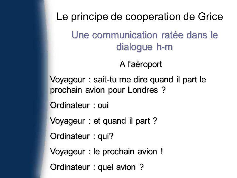 Une communication ratée dans le dialogue h-m A laéroport Voyageur : sait-tu me dire quand il part le prochain avion pour Londres .