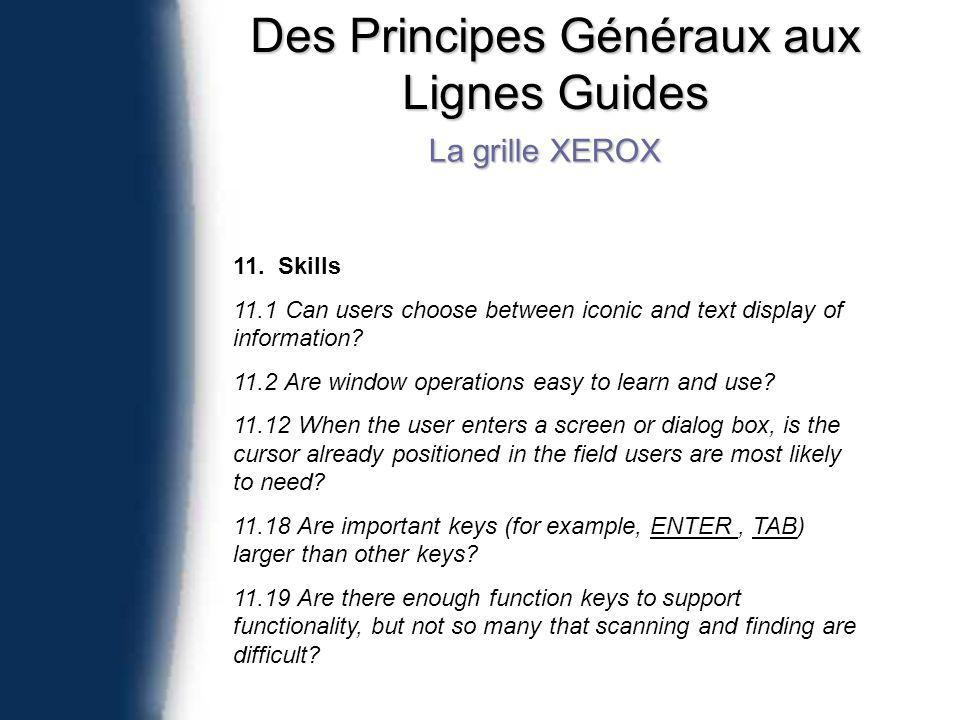 Des Principes Généraux aux Lignes Guides La grille XEROX 11. Skills 11.1 Can users choose between iconic and text display of information? 11.2 Are win