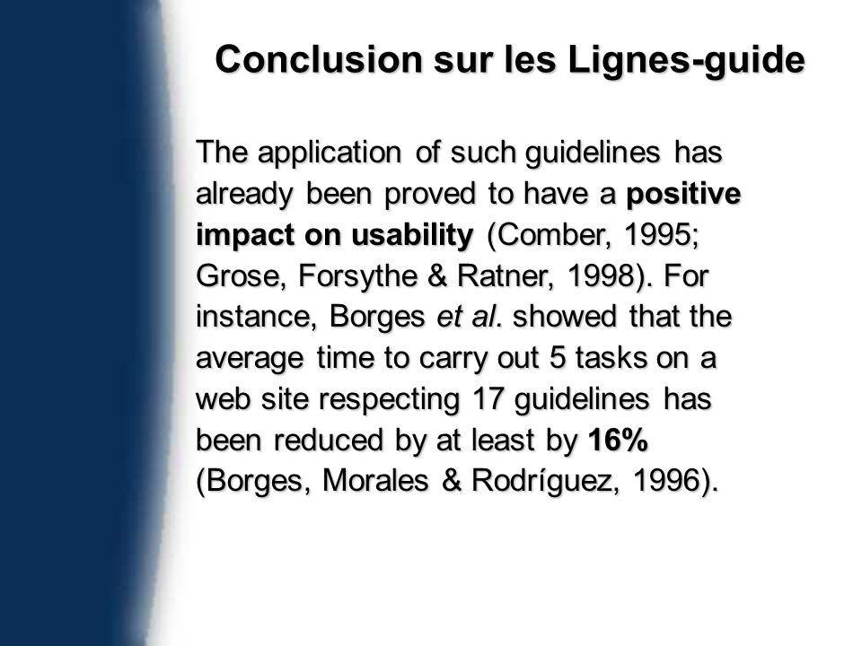 Conclusion sur les Lignes-guide The application of such guidelines has already been proved to have a positive impact on usability (Com­ber, 1995; Grose, Forsythe & Ratner, 1998).