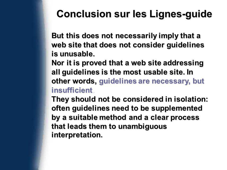 Conclusion sur les Lignes-guide But this does not necessarily imply that a web site that does not consider guidelines is unusable.