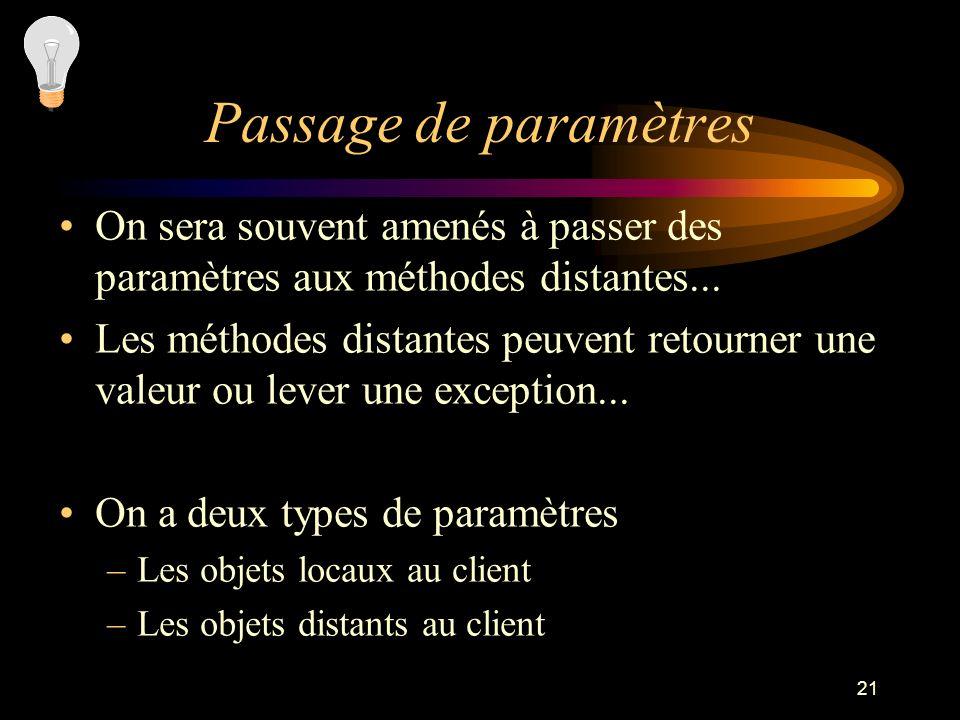 21 Passage de paramètres On sera souvent amenés à passer des paramètres aux méthodes distantes... Les méthodes distantes peuvent retourner une valeur