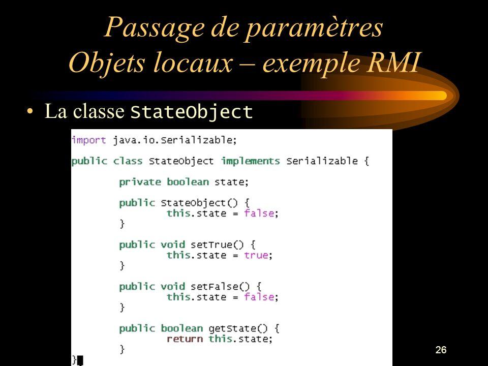 26 Passage de paramètres Objets locaux – exemple RMI La classe StateObject