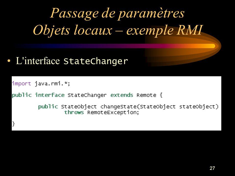 27 Passage de paramètres Objets locaux – exemple RMI L'interface StateChanger