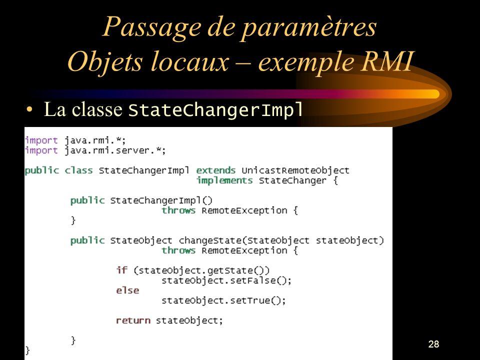 28 Passage de paramètres Objets locaux – exemple RMI La classe StateChangerImpl