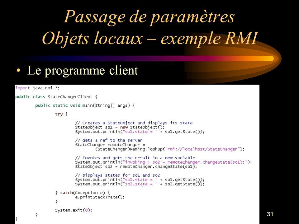 31 Passage de paramètres Objets locaux – exemple RMI Le programme client