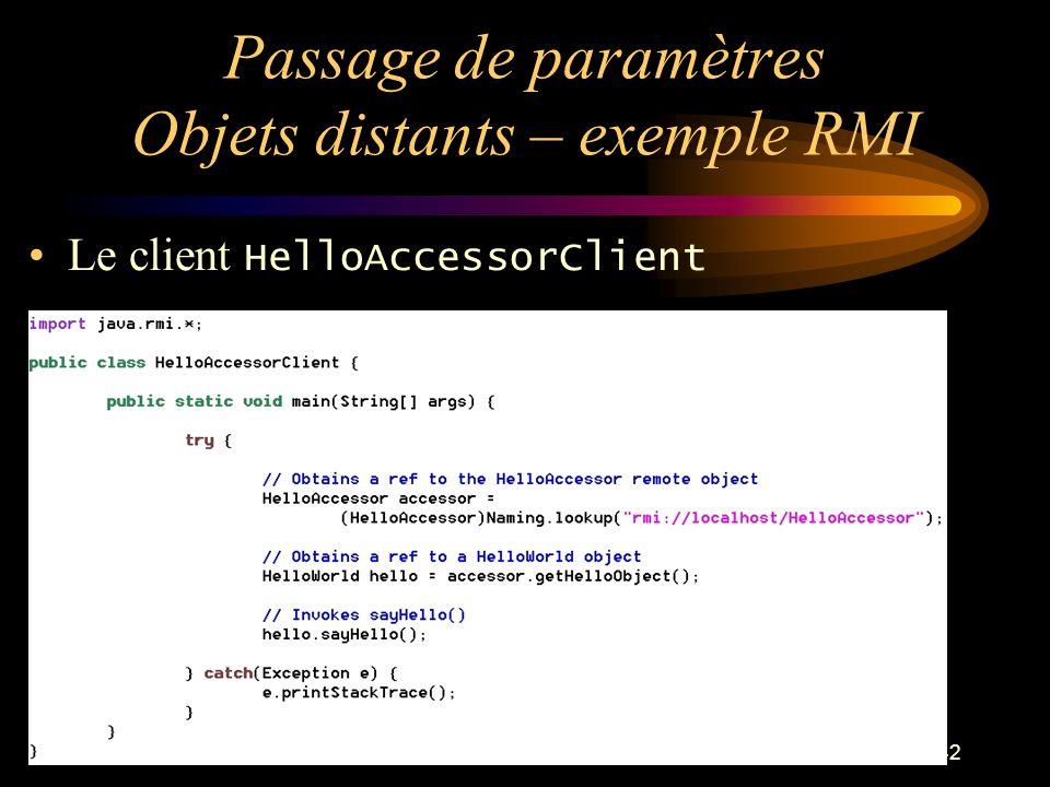42 Passage de paramètres Objets distants – exemple RMI Le client HelloAccessorClient