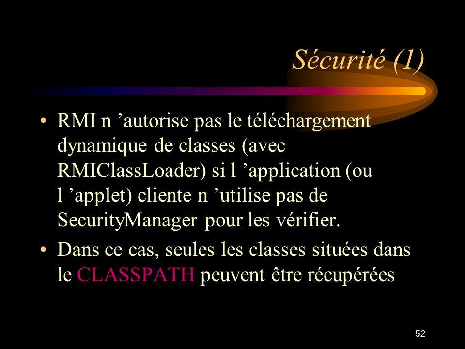 52 Sécurité (1) RMI n autorise pas le téléchargement dynamique de classes (avec RMIClassLoader) si l application (ou l applet) cliente n utilise pas d