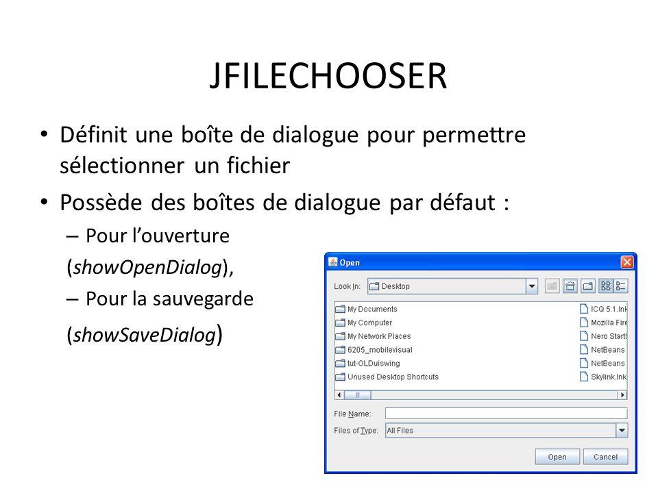 JFILECHOOSER Définit une boîte de dialogue pour permettre sélectionner un fichier Possède des boîtes de dialogue par défaut : – Pour louverture (showO