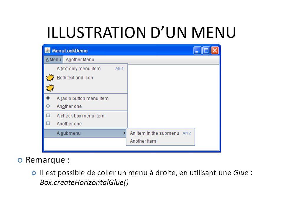 ILLUSTRATION DUN MENU 45 Remarque : Il est possible de coller un menu à droite, en utilisant une Glue : Box.createHorizontalGlue()