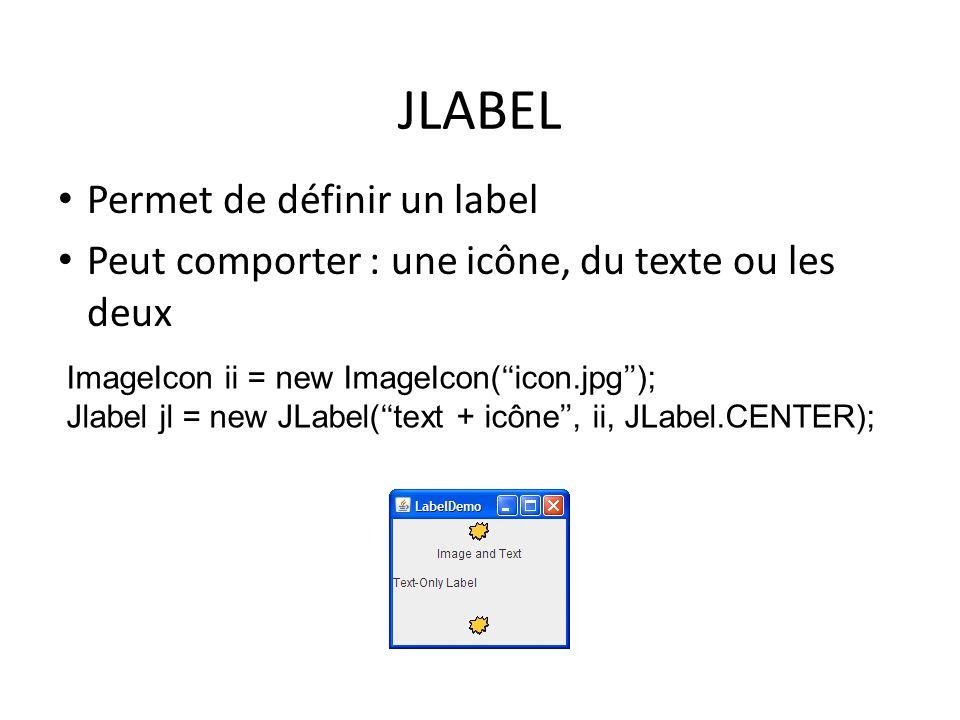 JLABEL Permet de définir un label Peut comporter : une icône, du texte ou les deux 46 ImageIcon ii = new ImageIcon(icon.jpg); Jlabel jl = new JLabel(t