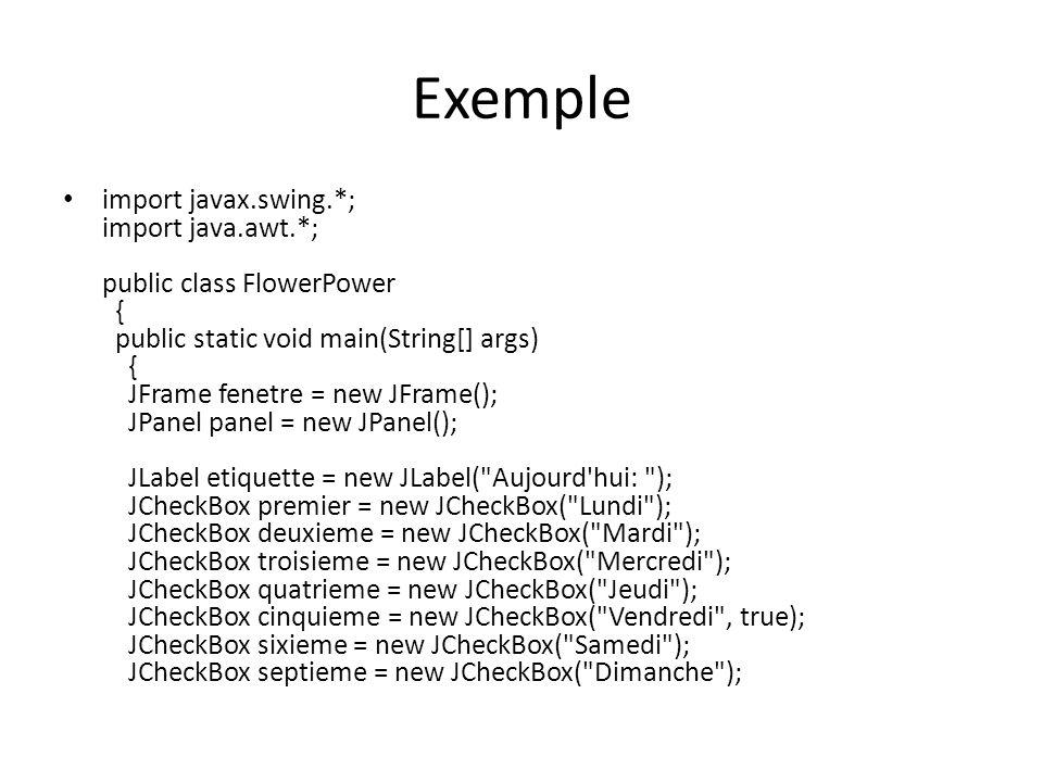 Exemple import javax.swing.*; import java.awt.*; public class FlowerPower { public static void main(String[] args) { JFrame fenetre = new JFrame(); JP