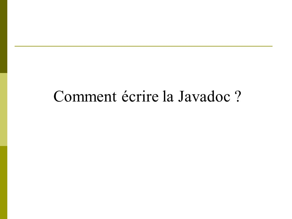 Comment écrire la Javadoc ?