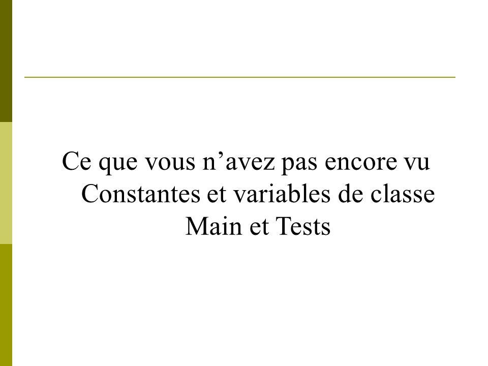 Ce que vous navez pas encore vu Constantes et variables de classe Main et Tests