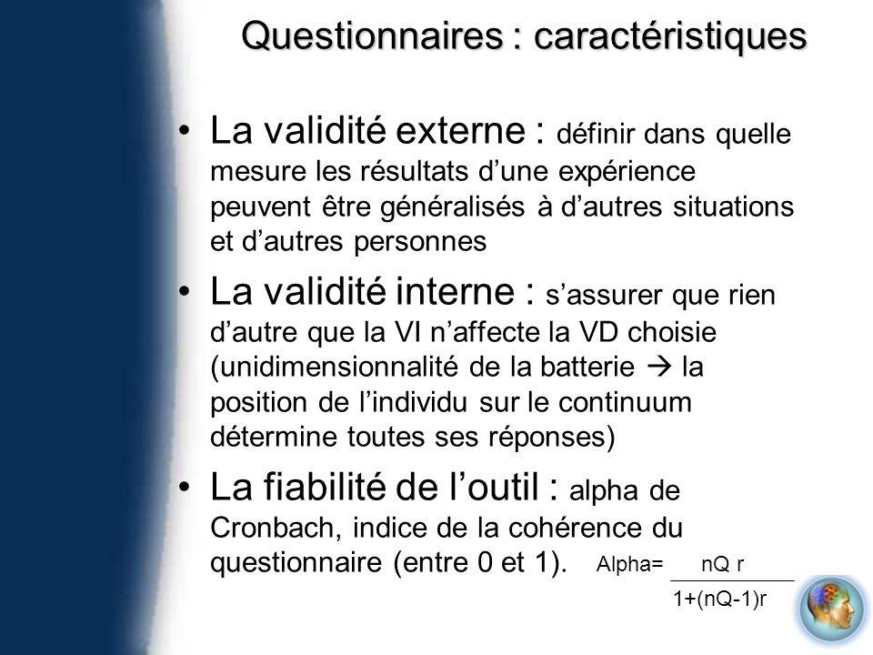 Questionnaires : caractéristiques La validité externe : définir dans quelle mesure les résultats dune expérience peuvent être généralisés à dautres si