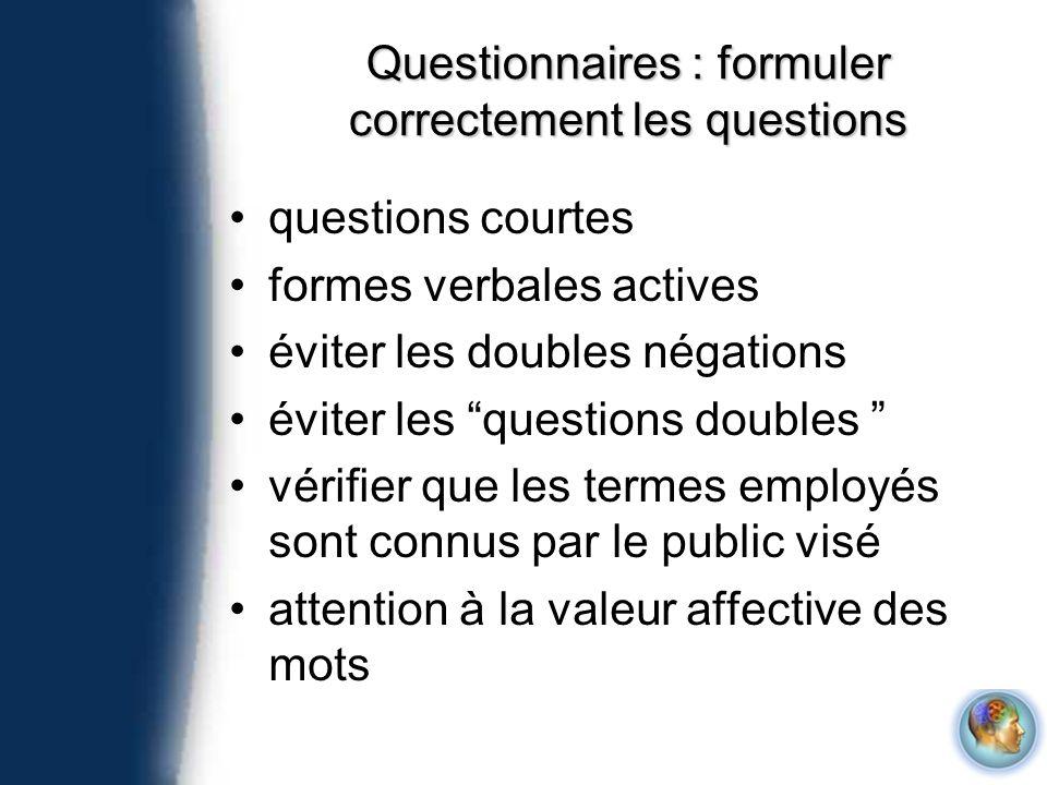 Questionnaires : formuler correctement les questions questions courtes formes verbales actives éviter les doubles négations éviter les questions doubl