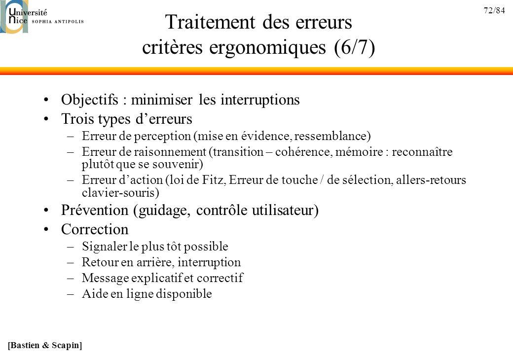 72/84 Traitement des erreurs critères ergonomiques (6/7) Objectifs : minimiser les interruptions Trois types derreurs –Erreur de perception (mise en é