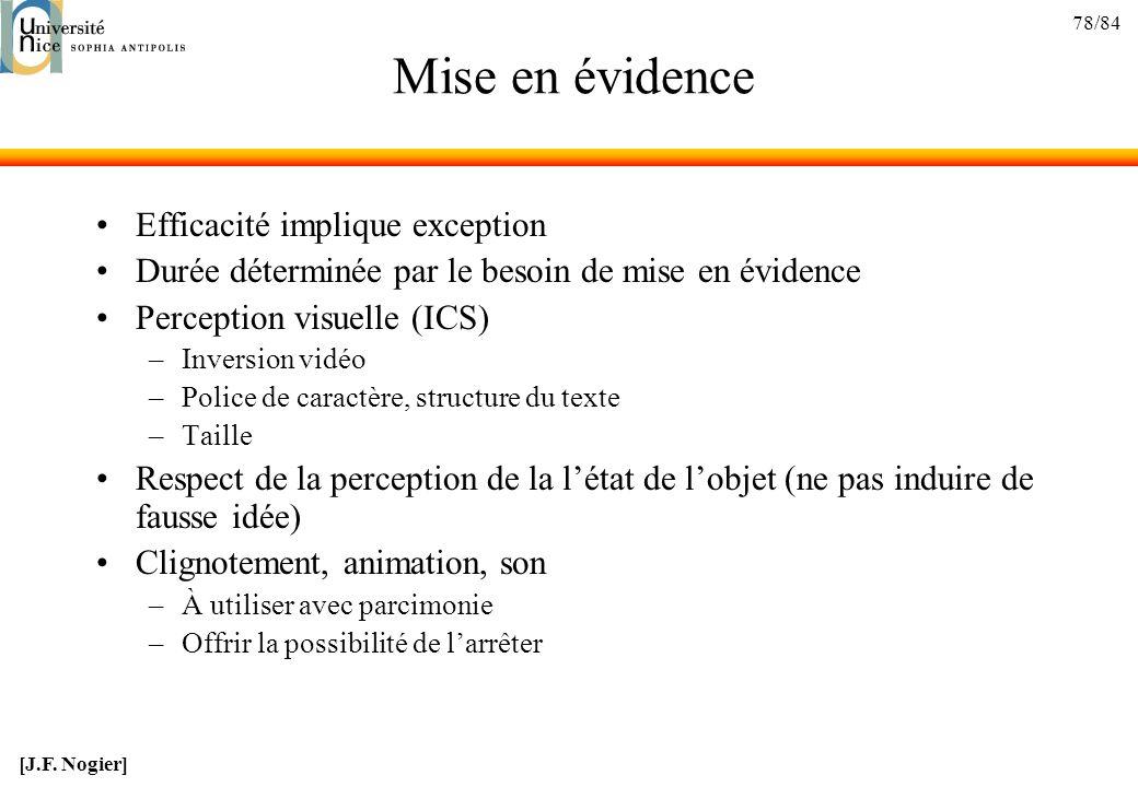 78/84 Mise en évidence Efficacité implique exception Durée déterminée par le besoin de mise en évidence Perception visuelle (ICS) –Inversion vidéo –Po