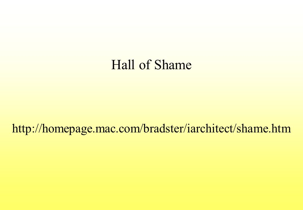 Hall of Shame http://homepage.mac.com/bradster/iarchitect/shame.htm