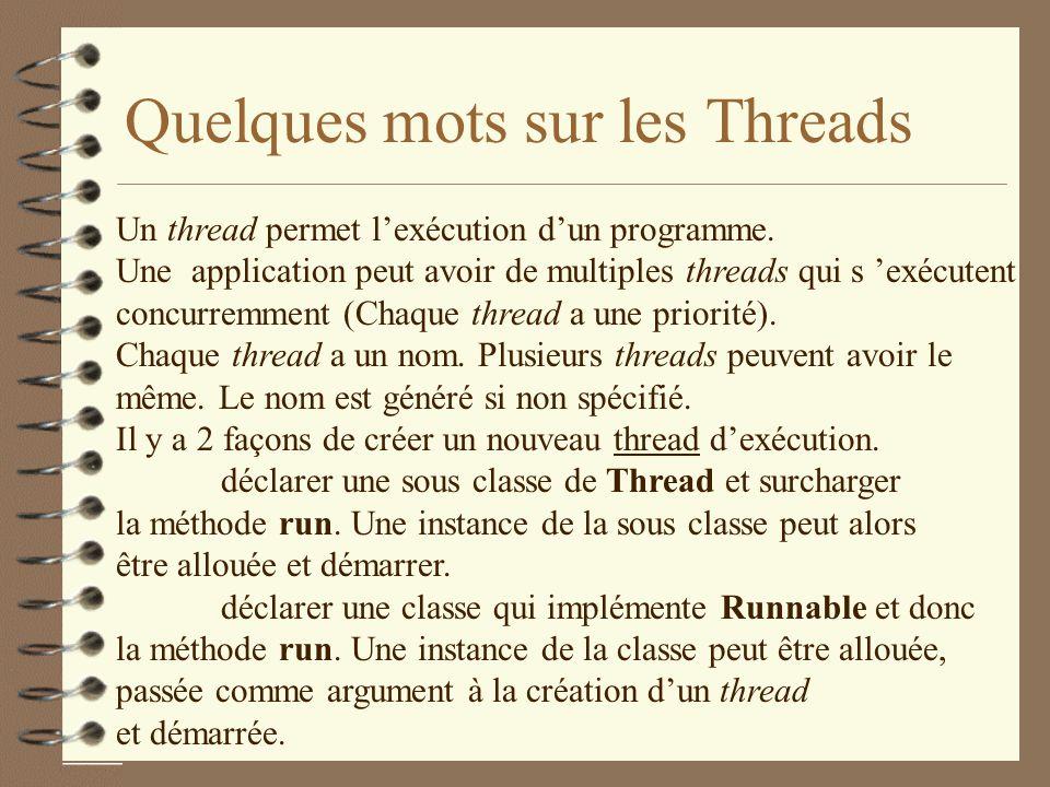 Quelques mots sur les Threads Un thread permet lexécution dun programme.