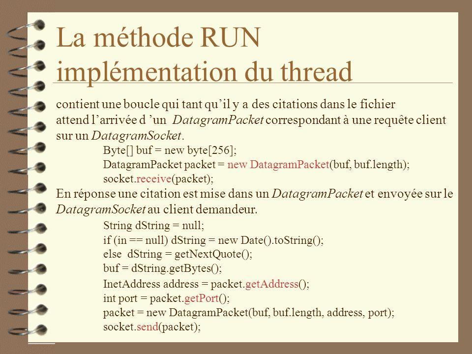 La méthode RUN implémentation du thread contient une boucle qui tant quil y a des citations dans le fichier attend larrivée d un DatagramPacket correspondant à une requête client sur un DatagramSocket.