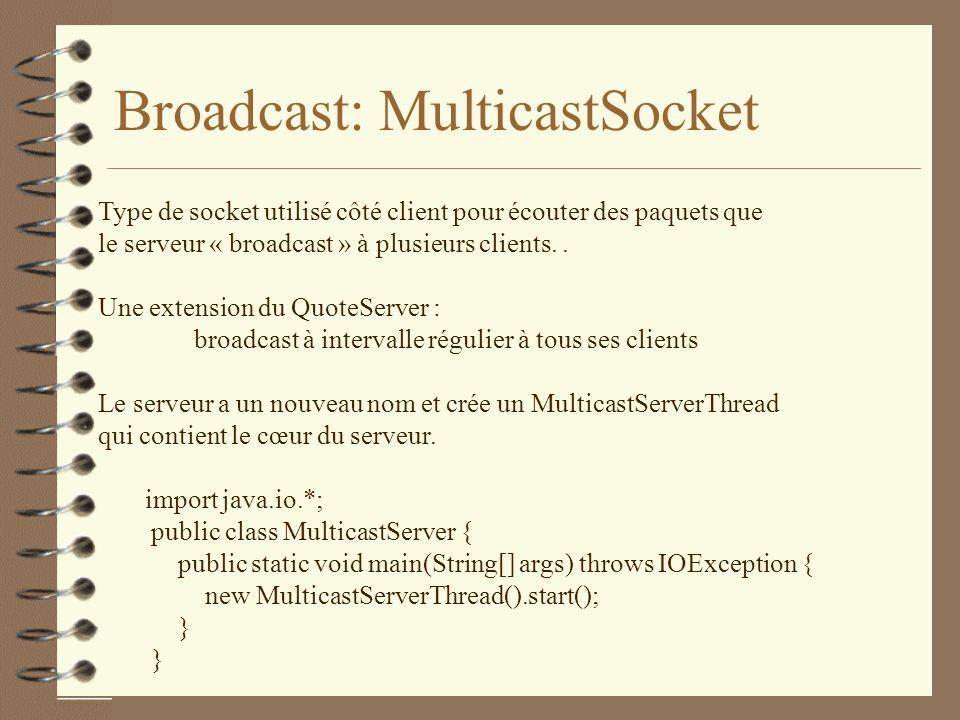 Broadcast: MulticastSocket Type de socket utilisé côté client pour écouter des paquets que le serveur « broadcast » à plusieurs clients..