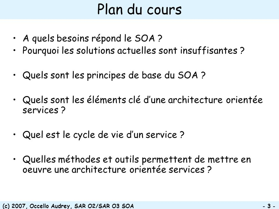 (c) 2007, Occello Audrey, SAR O2/SAR O3 SOA - 34 - Quels sont les éléments clé dune architecture orientée services ?