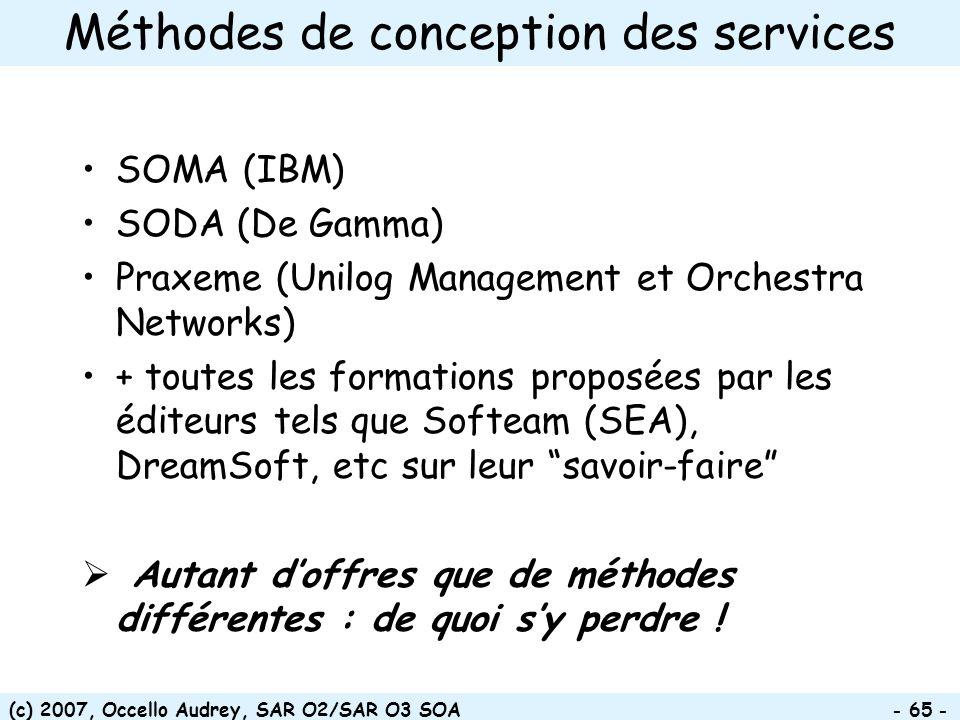 (c) 2007, Occello Audrey, SAR O2/SAR O3 SOA - 65 - Méthodes de conception des services SOMA (IBM) SODA (De Gamma) Praxeme (Unilog Management et Orches