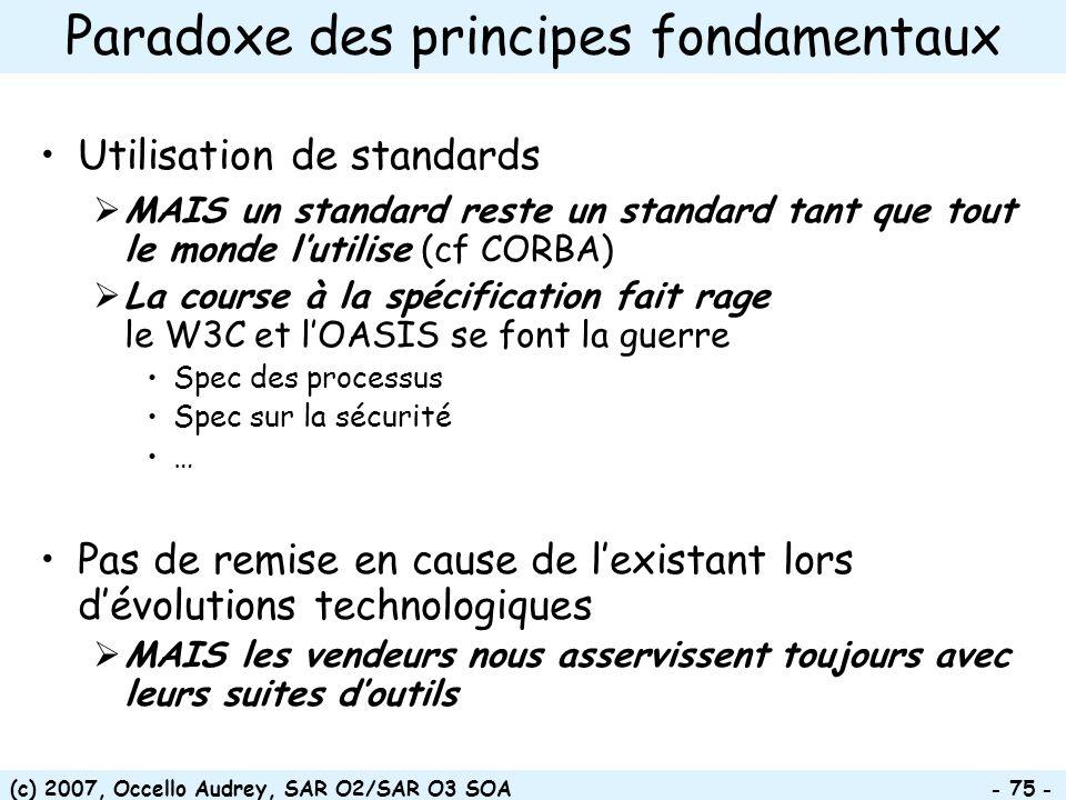 (c) 2007, Occello Audrey, SAR O2/SAR O3 SOA - 75 - Paradoxe des principes fondamentaux Utilisation de standards MAIS un standard reste un standard tan