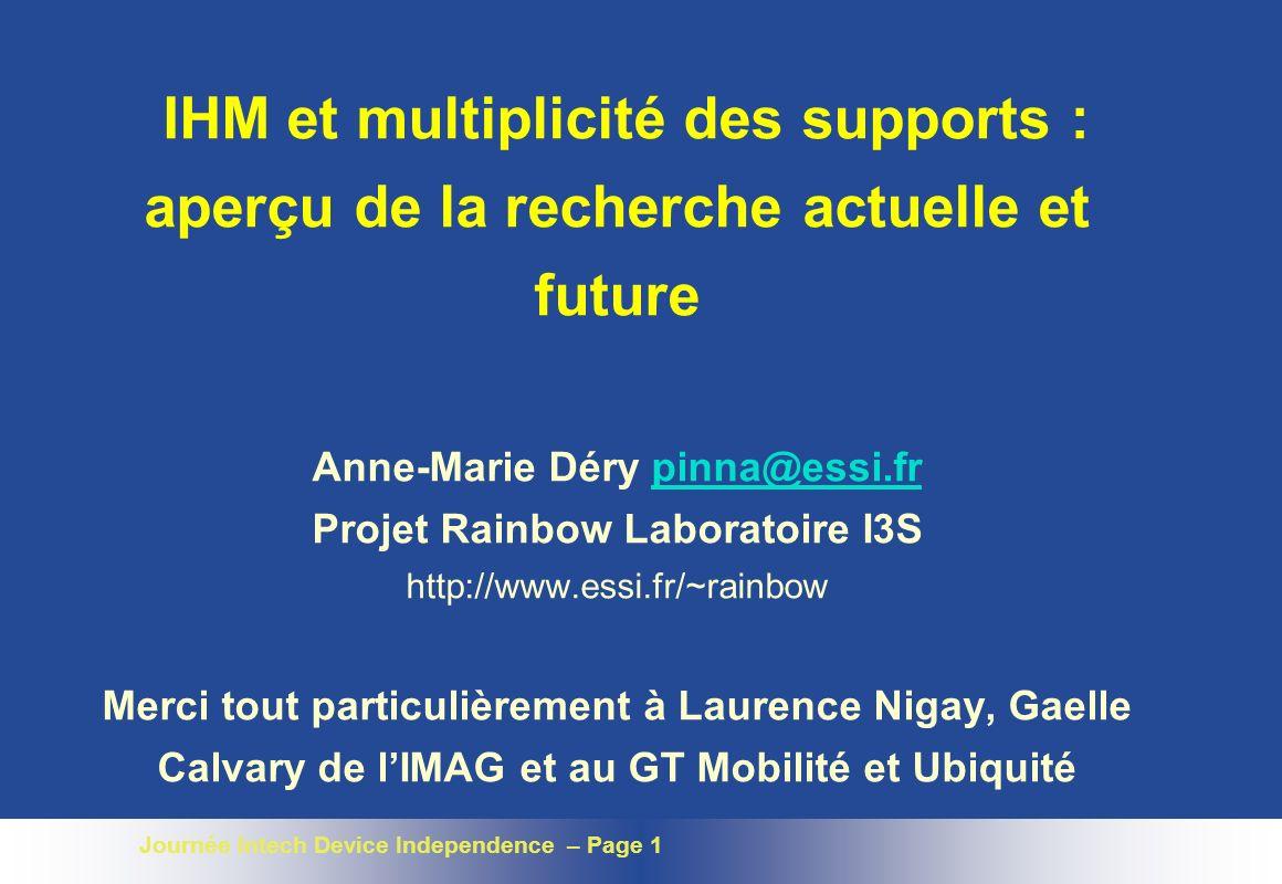 Journée Intech Device Independence – Page 1 IHM et multiplicité des supports : aperçu de la recherche actuelle et future Anne-Marie Déry pinna@essi.fr