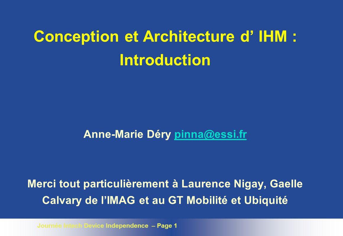 Journée Intech Device Independence – Page 1 Conception et Architecture d IHM : Introduction Anne-Marie Déry pinna@essi.fr Merci tout particulièrement
