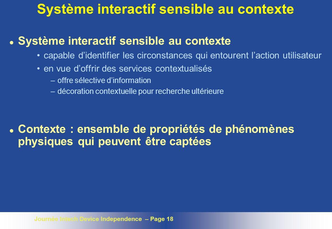 Journée Intech Device Independence – Page 18 Système interactif sensible au contexte l Système interactif sensible au contexte capable didentifier les