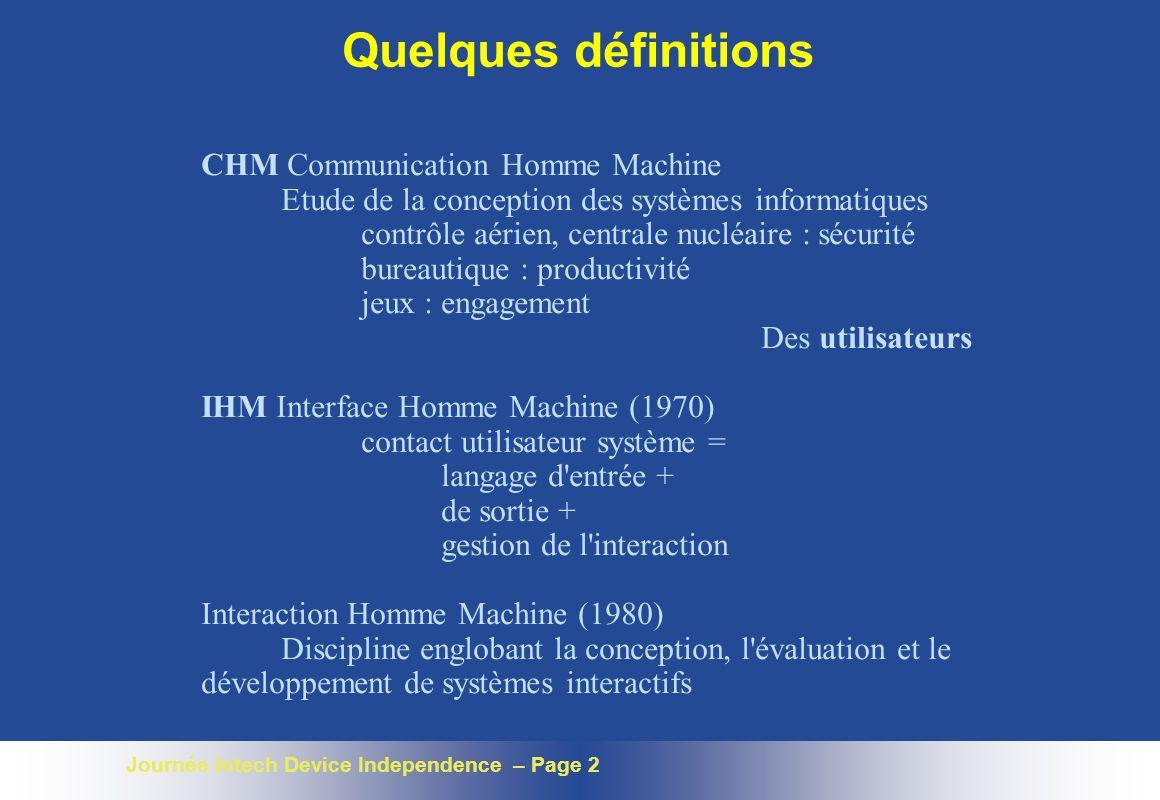 Journée Intech Device Independence – Page 2 Quelques définitions CHM Communication Homme Machine Etude de la conception des systèmes informatiques con