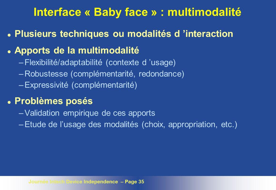 Journée Intech Device Independence – Page 35 Interface « Baby face » : multimodalité l Plusieurs techniques ou modalités d interaction l Apports de la