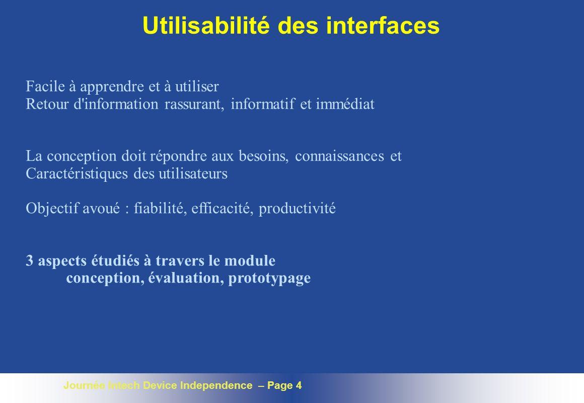 Journée Intech Device Independence – Page 4 Utilisabilité des interfaces Facile à apprendre et à utiliser Retour d'information rassurant, informatif e