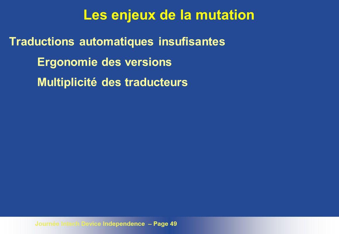 Journée Intech Device Independence – Page 49 Les enjeux de la mutation Traductions automatiques insufisantes Ergonomie des versions Multiplicité des t