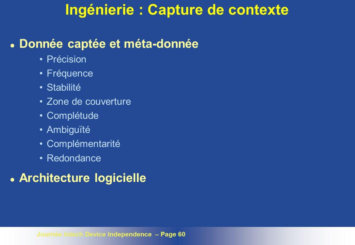 Journée Intech Device Independence – Page 60 Ingénierie : Capture de contexte l Donnée captée et méta-donnée Précision Fréquence Stabilité Zone de cou