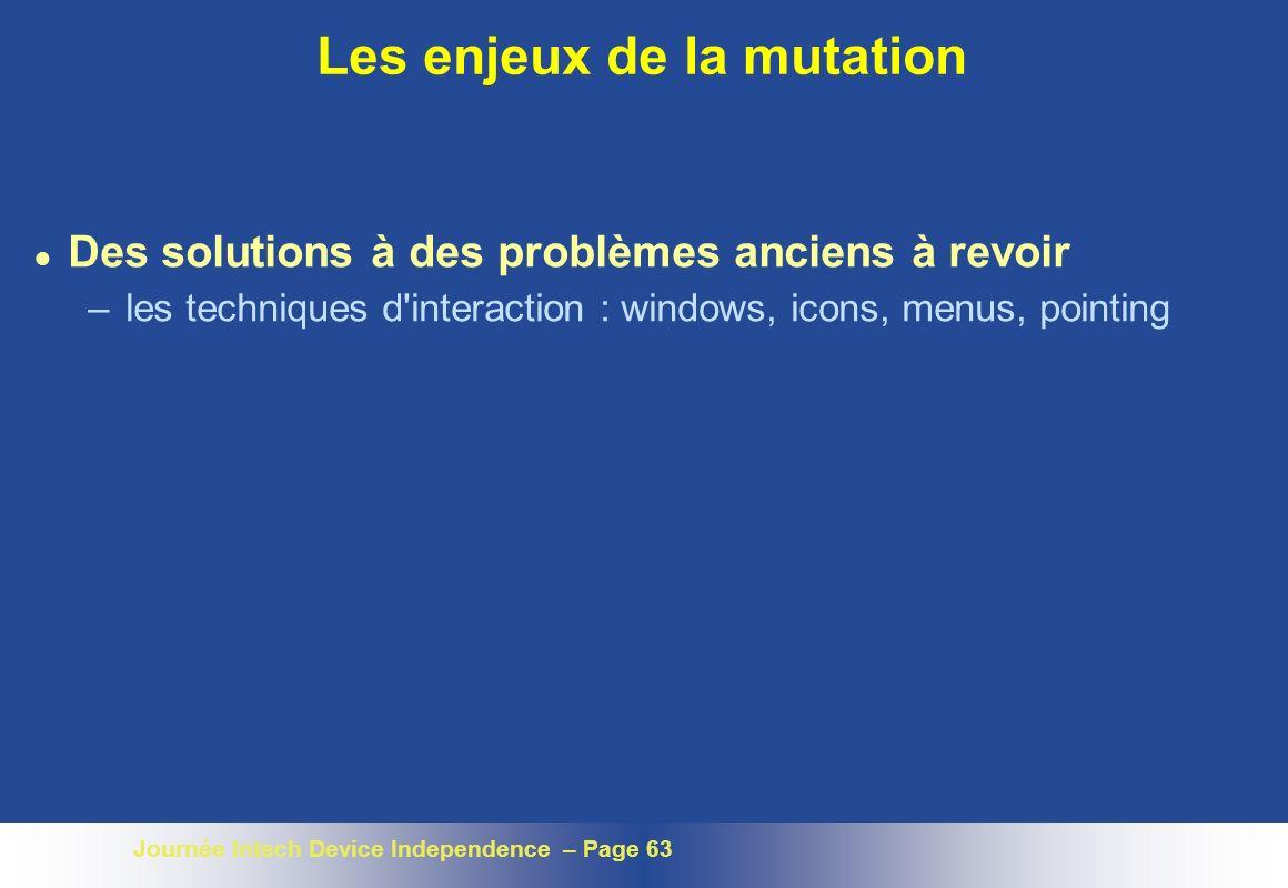 Journée Intech Device Independence – Page 63 Les enjeux de la mutation l Des solutions à des problèmes anciens à revoir – les techniques d'interaction