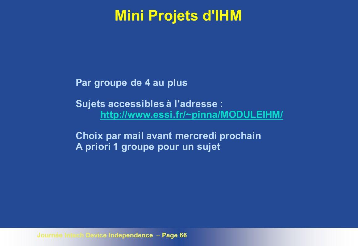 Journée Intech Device Independence – Page 66 Mini Projets d'IHM Par groupe de 4 au plus Sujets accessibles à l'adresse : http://www.essi.fr/~pinna/MOD