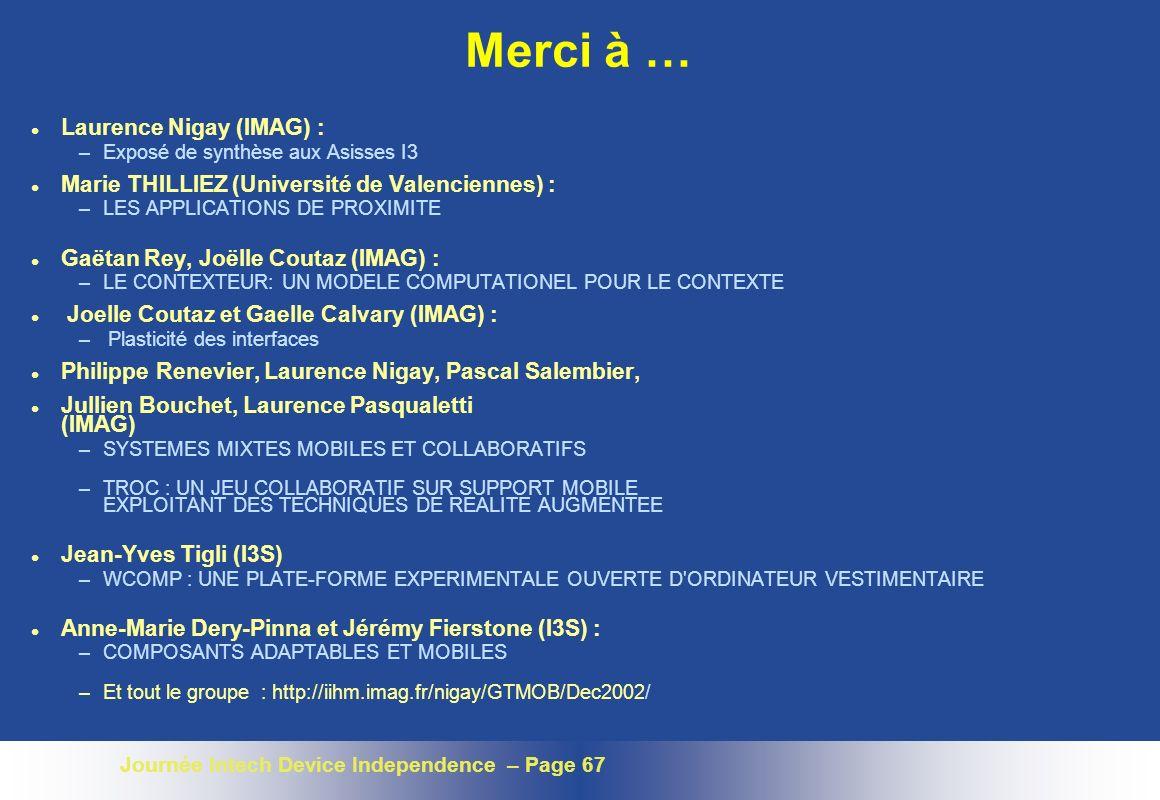 Journée Intech Device Independence – Page 67 Merci à … l Laurence Nigay (IMAG) : –Exposé de synthèse aux Asisses I3 l Marie THILLIEZ (Université de Va