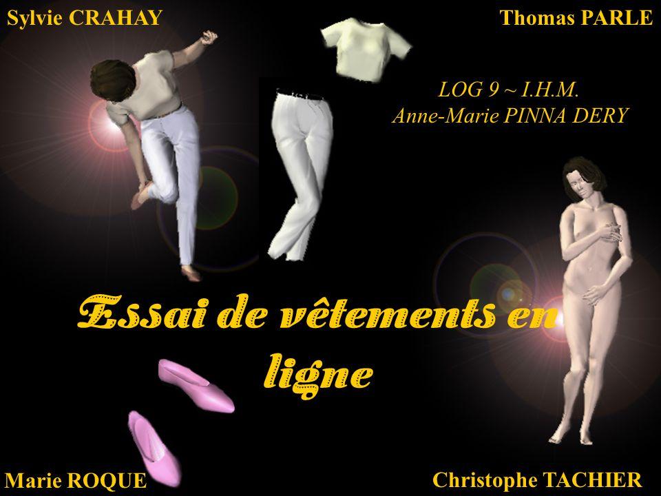 Essai de vêtements en ligne Christophe TACHIER Sylvie CRAHAYThomas PARLE Marie ROQUE LOG 9 ~ I.H.M. Anne-Marie PINNA DERY