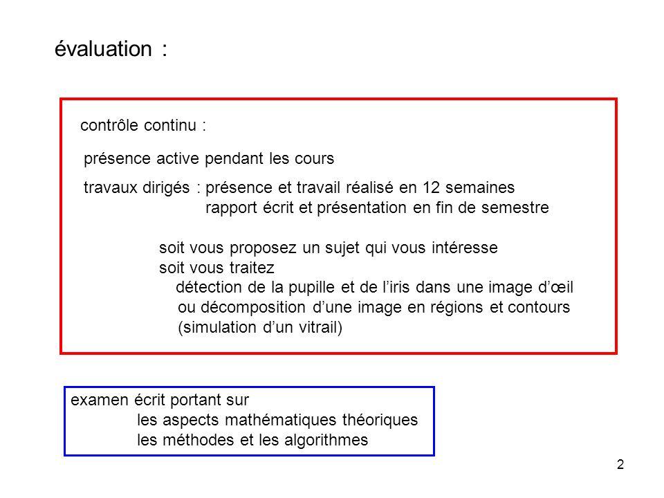 2 évaluation : présence active pendant les cours travaux dirigés : présence et travail réalisé en 12 semaines rapport écrit et présentation en fin de
