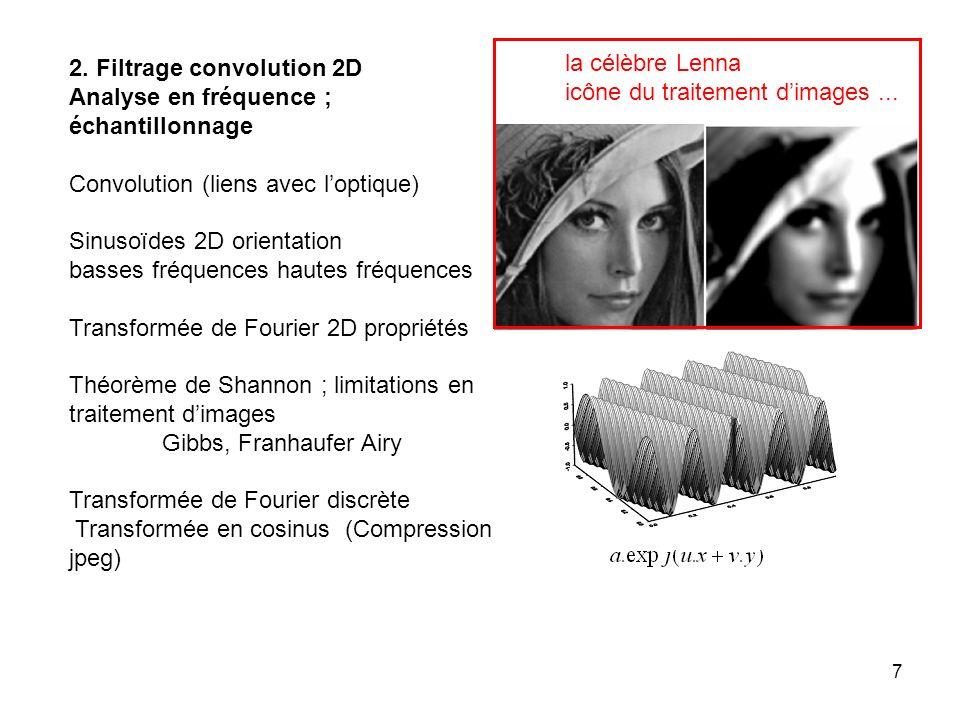 7 2. Filtrage convolution 2D Analyse en fréquence ; échantillonnage Convolution (liens avec loptique) Sinusoïdes 2D orientation basses fréquences haut