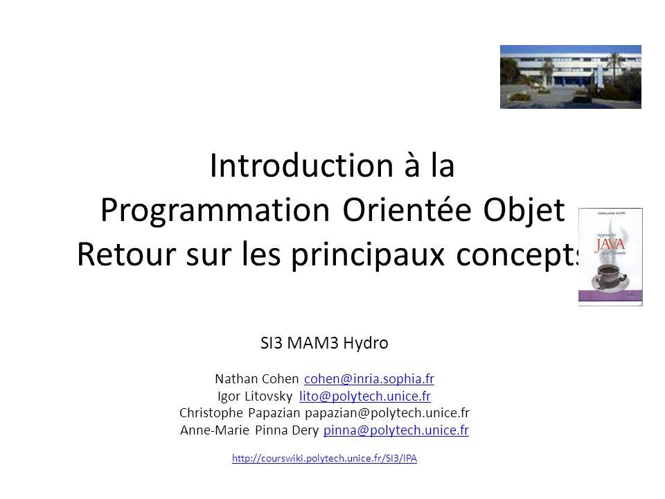 Introduction à la Programmation Orientée Objet Retour sur les principaux concepts SI3 MAM3 Hydro Nathan Cohen cohen@inria.sophia.frcohen@inria.sophia.