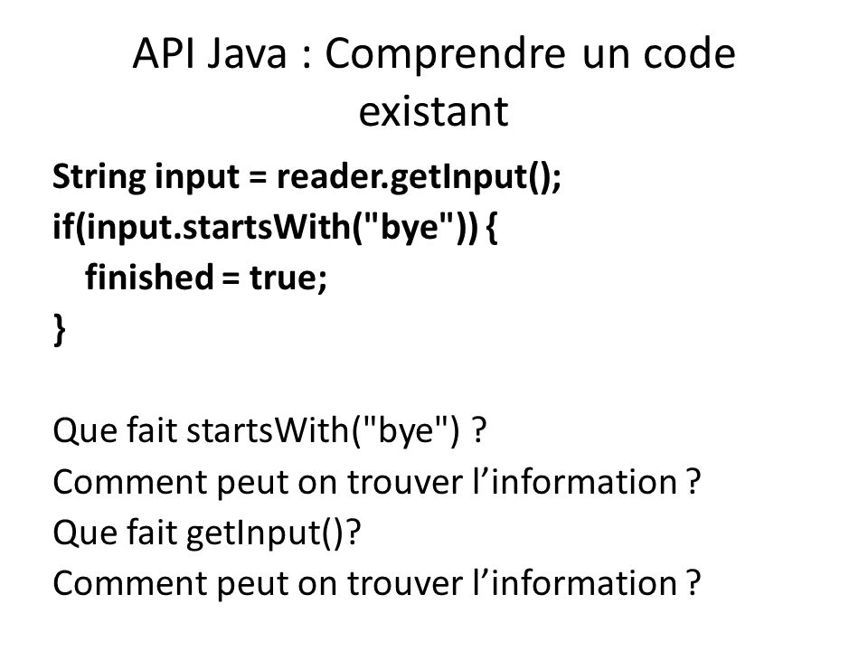 API Java : Comprendre un code existant String input = reader.getInput(); if(input.startsWith(