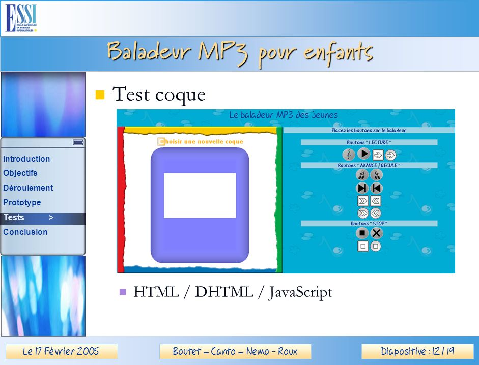 Le 17 Février 2005Diapositive : 12 / 19Boutet – Canto – Nemo - Roux Baladeur MP3 pour enfants Test coque HTML / DHTML / JavaScript Introduction Object