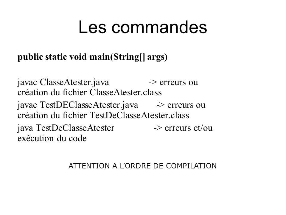 Les commandes public static void main(String[] args) javac ClasseAtester.java -> erreurs ou création du fichier ClasseAtester.class javac TestDEClasse