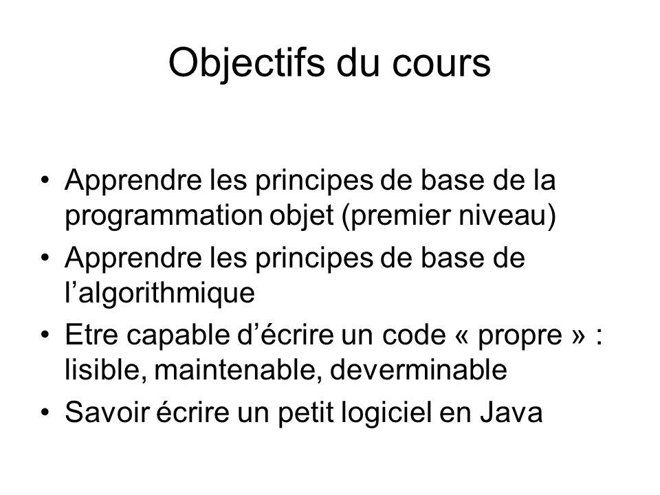Objectifs du cours Apprendre les principes de base de la programmation objet (premier niveau) Apprendre les principes de base de lalgorithmique Etre c